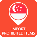 Prohibited Items for Import into Singapore